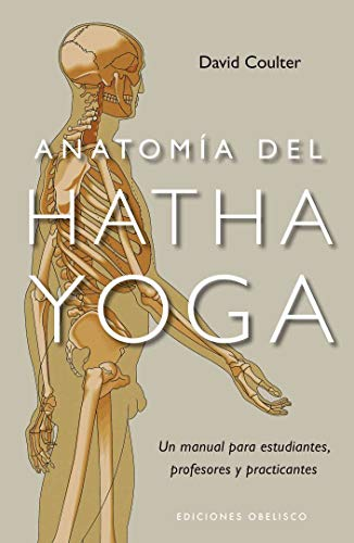 Anatomía del Hatha Yoga: un manual para estudiantes, profesores y practicantes (SALUD Y VIDA NATURAL)