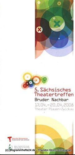 5. Sächsisches Theatertreffen Bruder Nachbar 17.04. - 20.04.2008 Theater Plauen Zwickau