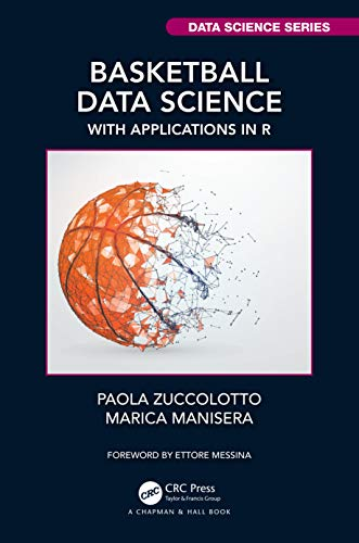 Basketball Data Science: With Applications in R (Chapman & Hall/CRC Data Science)