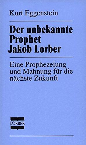 Der unbekannte Prophet Jakob Lorber: Eine Prophezeiung und Mahnung für die nächste Zukunft