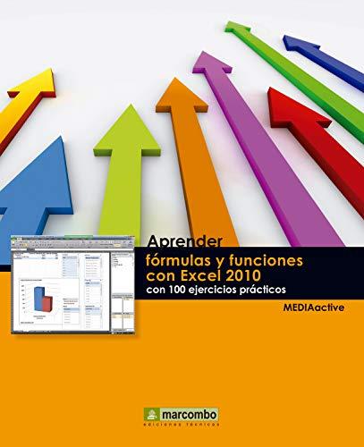 Aprender fórmulas y funciones con Excel 2010 con 100 ejercicios prácticos (Aprender...con 100 ejercicios prácticos nº 1)