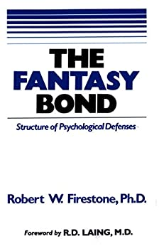 The Fantasy Bond: Structure of Psychological Defenses by [Robert W. Firestone PhD]