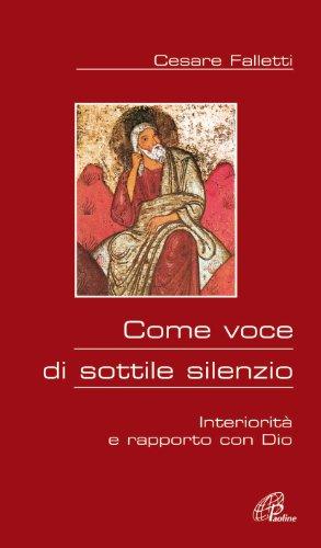 Come voce di sottile silenzio. Interiorità e rapporto con Dio