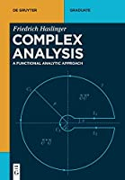 Complex Analysis: A Functional Analytic Approach (De Gruyter Textbook)