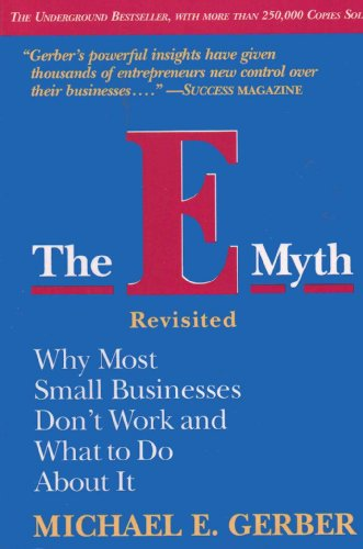 The E-Myth Revisited Why Most Small Businesses Dont Work and What to Do About It - 1995 publication.