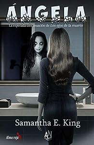 ÁNGELA: La esperada continuación de LOS OJOS DE LA MUERTE. Psicothriller intimista par Samantha E. King
