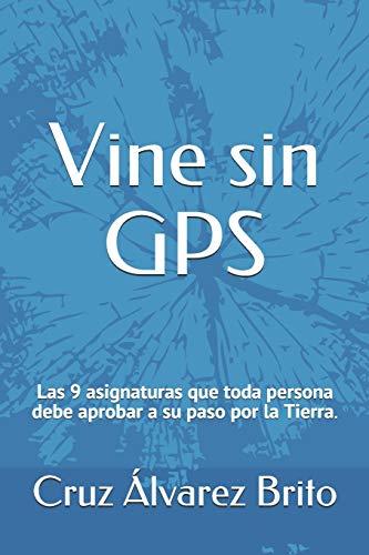 Vine sin GPS: Las 9 asignaturas que toda persona debe de aprobar a su paso por la Tierra.