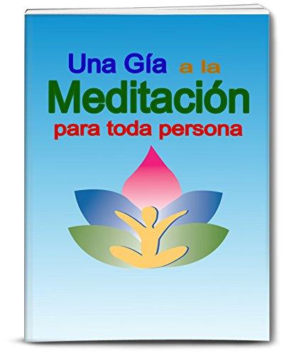 Una Guía a la Meditación para toda persona: Un libro corto y...