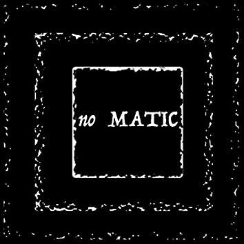 No Matic