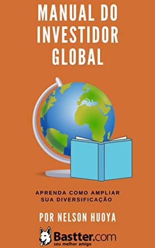 Manual do Investidor Global: Pequeno manual para aprender a investir no exterior