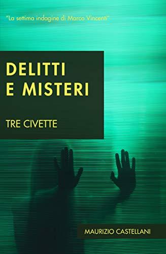DELITTI E MISTERI: Tre civette (Le indagini di Marco Vincenti Vol. 7)