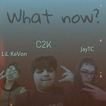 What Now? (feat. LiL KeVon & JayTC)