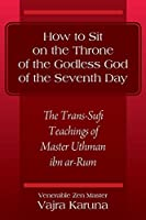 How to Sit on the Throne of the Godless God of the Seventh Day: The Trans-Sufi Teachings of Master Uthman ibn ar-Rum