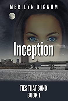Inception (Ties That Bond Book 1) by [Merilyn Dignum]