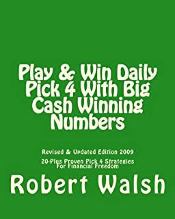Play & Win Daily Pick 4 With Big Cash Winning Numbers: 20 Proven Strategies For Free Money & Financial Freedom