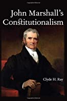 John Marshall's Constitutionalism (SUNY Series in American Constitutionalism)