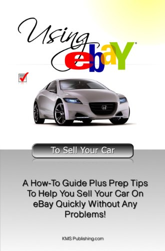 Amazon Com Using Ebay To Sell Your Car A How To Guide Plus Prep Tips To Help You Sell Your Car On Ebay Quickly Without Any Problems Ebook K M S Publishing Com Kindle Store