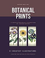 Instant Wall Art: Botanical Prints: 31 Ready-to-Frame Botanical Prints: The Perfect Addition To Any Room Or The Workplace. (Vintage Pictures and posters)