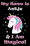My Name is Antje and I am magical Unicorn Notebook / Journal 6x9 Ruled Lined 120 Pages School Degree Student Graduation university: Antje's ... blotter Perfect gift magical unicorns journal