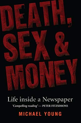 Death, Sex And Money: A Newspaper Insider Tells All