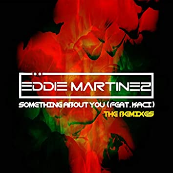 Something About You (feat. Kaci) [The Remixes]