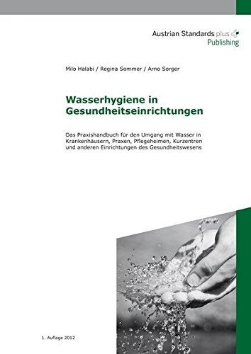 Wasserhygiene in Gesundheitseinrichtungen: Das Praxishandbuch für den Umgang mit Wasser in Krankenhäusern, Praxen, Pflegeheimen, Kurzentren und anderen Einrichtungen des Gesundheitswesens