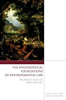 Philosophical Foundations of Environmental Law: Property, Rights and Nature