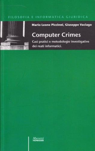Computer crimes. Casi pratici e metodologie investigative dei reati informatici