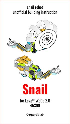 Snail Bot for Lego WeDo 2.0 45300 instruction (Build Wedo Robots — a series of instructions for assembling robots with wedo 45300 Book 12) (English Edition)