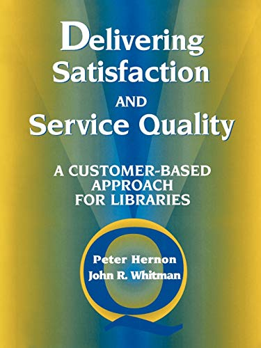 Delivering Satisfaction and Service Quality: A Customer-Based Approach for Libraries PDF Books
