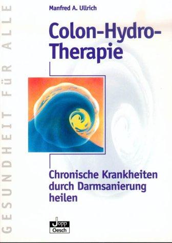 Colon-Hydro-Therapie: Chronische Krankheiten durch Darmsanierung heilen