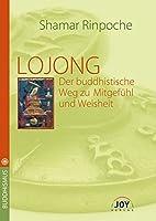 LOJONG -Der buddhistische Weg zu Mitgefuehl und Weisheit