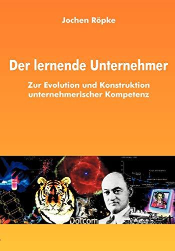 Röpke Jochen, Der lernende Unternehmer. Zur Evolution und Konstruktion unternehmerischer Kompetenz.