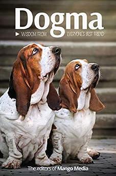 Dogma: Wisdom From Everyone's Best Friend by [Mango Media]