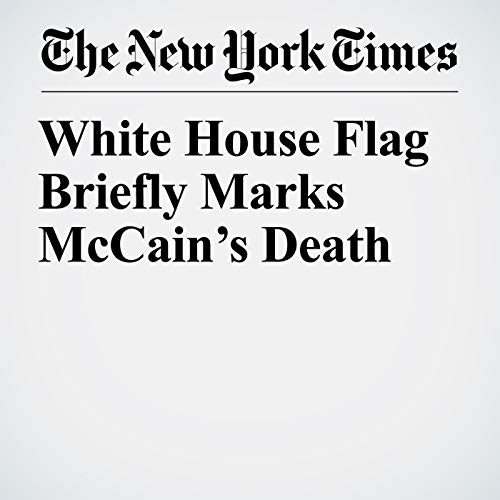 White House Flag Briefly Marks McCain's Death copertina