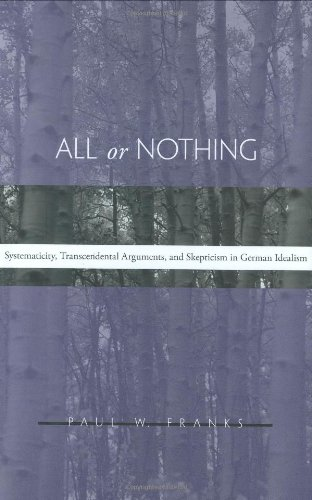 All or Nothing: Systematicity, Transcendental Arguments, and Skepticism in German Idealism