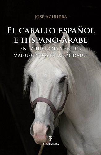 El caballo español e hispano-árabe: En la historia y en los manuscritos de al-Ándalus (Ecuestre)