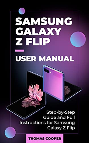 Samsung Galaxy Z Flip User Manual: Step-by-Step Guide and Full Instructions for Samsung Galaxy Z Flip (English Edition)