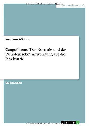 """Canguilhems """"Das Normale und das Pathologische"""". Anwendung auf die Psychiatrie"""