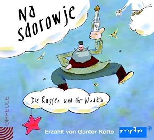 Na Sdorowje. CD . Die Russen und ihr Wodka. Eine Geschichte in Liedern und Texten (Ohreule)