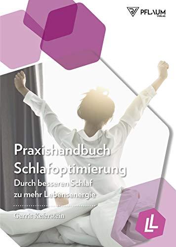 Praxishandbuch Schlafoptimierung: Durch besseren Schlaf zu mehr Lebensenergie