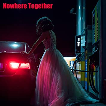 Nowhere Together