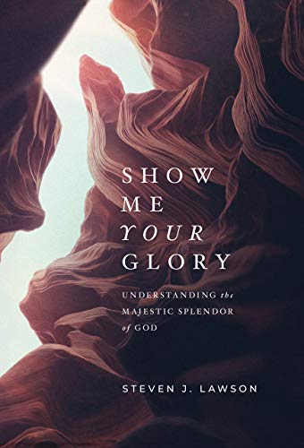 Image of Show Me Your Glory: Understanding the Majestic Splendor of God