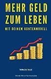 Mehr Geld zum Leben mit deinem Kontenmodell: Besser mit Geld umgehen und Geld sparen, die Finanzen nebenbei im Griff und erfolgreich Vermögen aufbauen für die finanzielle Unabhängigkeit