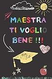 Maestra ti voglio bene !!!: Quaderno appunti Regalo personalizzato per insegnante Idea Regalo maestra fine anno (maestre elementari nido asilo) natale compleanno