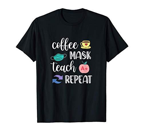 Coffee Mask Teach Repeat Quarantined Teacher Coffee Lover T-Shirt