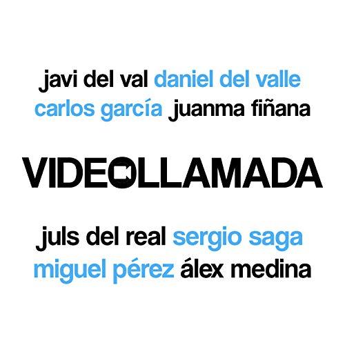 Videollamada (feat. Daniel del Valle, Carlos García, Juanma Fiñana, Miguel Pérez, Juls del Real, Sergio Saga & Álex Medina)