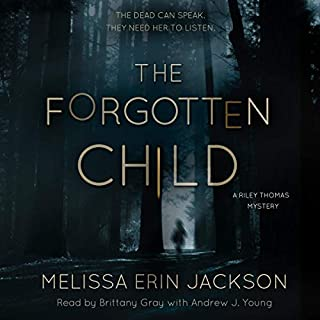 The Forgotten Child      A Riley Thomas Mystery, Book 1              Written by:                                                                                                                                 Melissa Erin Jackson                               Narrated by:                                                                                                                                 Brittany Gray,                                                                                        Andrew J. Young                      Length: 10 hrs and 31 mins     Not rated yet     Overall 0.0