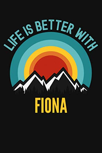 Life Is Better With Fiona Notebook: Gift For Fiona, Lined Journal, 120 Pages, 6 x 9, Matte Finish