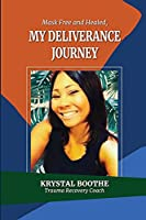 Mask FREE and HEALING, My TRAUMA deliverance journey: A SURVIVORS GUIDE